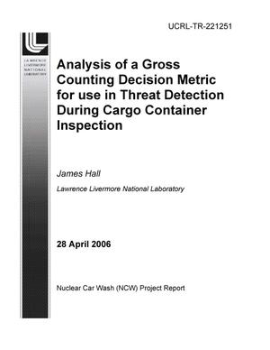 Primary view of object titled 'Analysis of a Gross Counting Decision Metric for use in Threat Detection During Cargo Container Inspection'.
