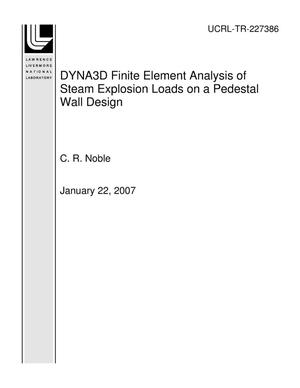 Primary view of object titled 'DYNA3D Finite Element Analysis of Steam Explosion Loads on a Pedestal Wall Design'.