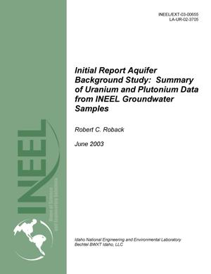 Primary view of object titled 'Initial Report for the Aquifer Background Study: Summary of Uranium and Plutonium Data from INEEL Groundwater Samples'.