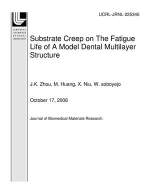 Primary view of object titled 'Substrate Creep on The Fatigue Life of A Model Dental Multilayer Structure'.