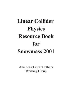 Primary view of object titled 'Linear Collider Physics Resource Book Snowmass 2001'.