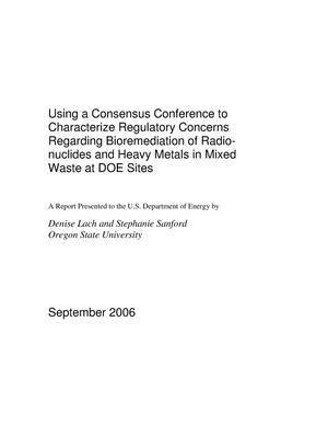 Primary view of object titled 'Using a Consensus Conference to Characterize Regulatory Concerns Regarding Bioremediation of Radionuclides and Heavy Metals in Mixed Waste at DOE Sites'.