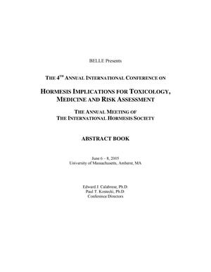 Primary view of object titled 'The 4th Annual International Conference on Hormesis: Implications for Toxicology, Medicine and Risk Assessment. The annual Meeting of the International Hormesis Society. Abstract Book. June 6-8, 2005, University of Massachusetts, Amherst, MA. 26 pages.'.