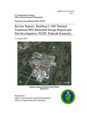 Primary view of object titled 'REVIEW REPORT: BUILDING C-400 THERMAL TREATMENT 90 PERCENT REMEDIAL DESIGN REPORT AND SITE INVESTIGATION, PGDP, PADUCAH, KENTUCKY'.