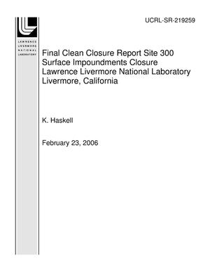 Primary view of object titled 'Final Clean Closure Report Site 300 Surface Impoundments Closure Lawrence Livermore National Laboratory Livermore, California'.