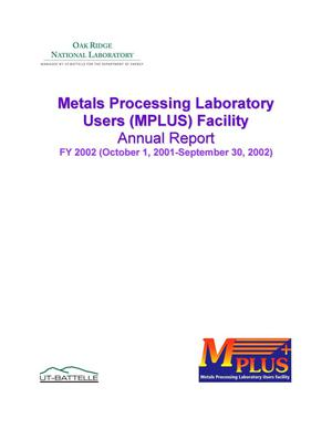 Primary view of object titled 'Metals Processing Laboratory Users (MPLUS) Facility Annual Report FY 2002 (October 1, 2001-September 30, 2002)'.