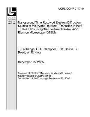 Primary view of object titled 'Nanosecond Time Resolved Electron Diffraction Studies of the (Alpha) to (Beta) Transition in Pure Ti Thin Films using the Dynamic Transmission Electron Microscope (DTEM)'.