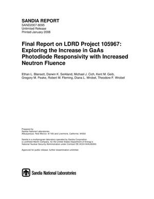 Primary view of object titled 'Final report on LDRD project 105967 : exploring the increase in GaAs photodiode responsivity with increased neutron fluence.'.