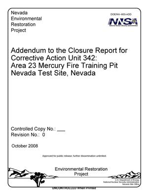 Primary view of object titled 'Addendum to the Closure Report for Corrective Action Unit 342: Area 23 Mercury Fire Training Pit Nevada Test Site, Nevada, Revision 0'.