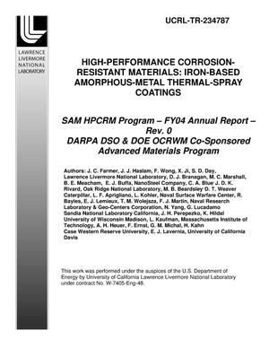 Primary view of object titled 'High-Performance Corrosion-Resistant Materials: Iron-Based Amorphous-Metal Thermal-Spray Coatings: SAM HPCRM Program ? FY04 Annual Report ? Rev. 0 - DARPA DSO & DOE OCRWM Co-Sponsored Advanced Materials Program'.