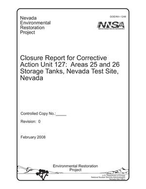 Primary view of object titled 'Closure Report for Corrective Action Unit 127: Areas 25 and 26 Storage Tanks, Nevada Test Site, Nevada'.