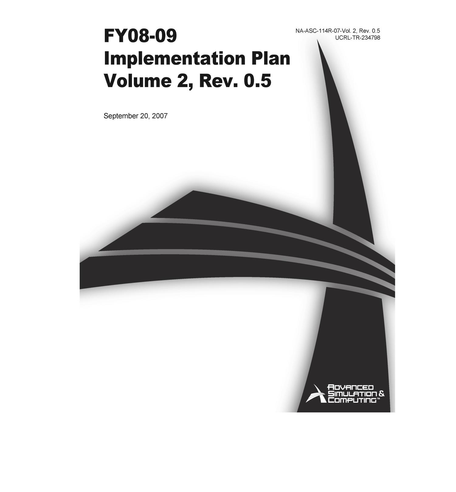 Advanced Simulation and Computing FY08-09 Implementation Plan, Volume 2, Revision 0.5                                                                                                      [Sequence #]: 1 of 133
