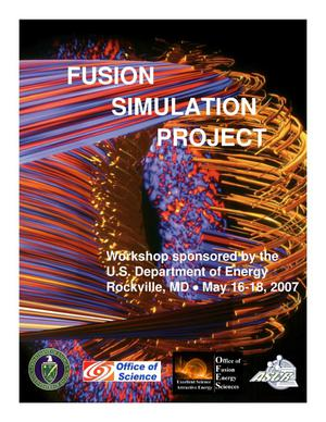 Primary view of object titled 'Fusion Simulation Project. Workshop Sponsored by the U.S. Department of Energy, Rockville, MD, May 16-18, 2007'.