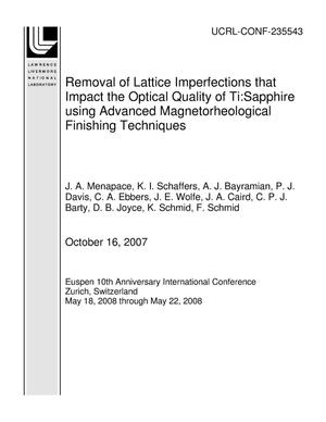 Primary view of object titled 'Removal of Lattice Imperfections that Impact the Optical Quality of Ti:Sapphire using Advanced Magnetorheological Finishing Techniques'.