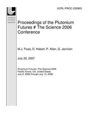 Primary view of object titled 'Proceedings of the Plutonium Futures ? The Science 2006 Conference'.