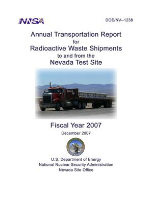 Primary view of object titled 'ANNUAL TRANSPORTATION REPORT FY 2007, Radioactive Waste Shipments to and from the Nevada Test Site (NTS)'.