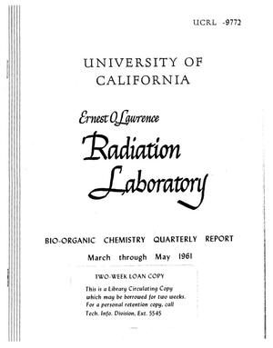 Primary view of object titled 'BIO-ORGANIC CHEMISTRY QUARTERLY REPORT - MARCH THROUGH MAY1961'.