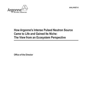 Primary view of object titled 'How Argonne's Intense Pulsed Neutron Source came to life and gained its niche : the view from an ecosystem perspective.'.