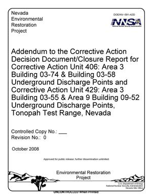 Primary view of object titled 'Addendum to the Corrective Action Decision Document/Closure Report for Corrective Action Unit 406: Area 3 Building 03-74 & Building 03-58 Underground Discharge Points and Corrective Action Unit 429: Area 3 Building 03-55 & Area 9 Building 09-52 Underground Discharge Points, Tonopah Test Range, Nevada, Revision 0'.
