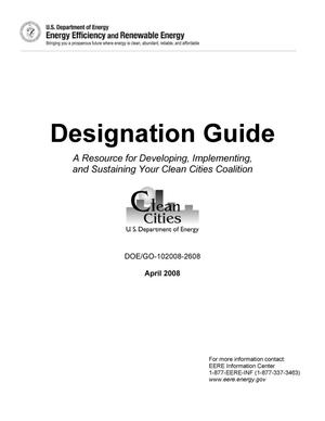 Primary view of object titled 'Clean Cities Designation Guide: A Resource for Developing, Implementing, and Sustaining Your Clean Cities Coalition'.