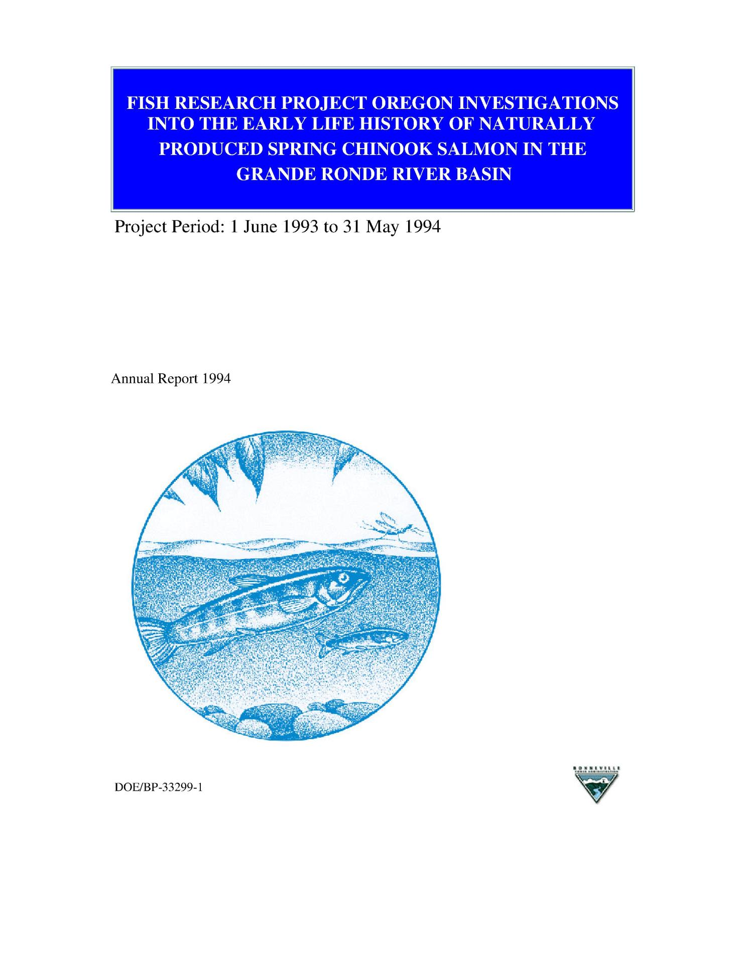 Investigations into the [Early] Life History of Spring Chinook Salmon in the Grande Ronde River Basin : Fish Research Project, Oregon : Annual Report 1994 : Project Period 1 June 1993 to 31 May 1994.                                                                                                      [Sequence #]: 1 of 41
