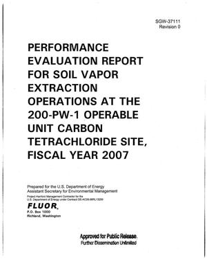 Primary view of object titled 'PERFORMANCE EVALUATION REPORT FOR SOIL VAPOR EXTRACTION OPERATIONS AT THE 200-PW-1 OPERABLE UNIT CARBON TETRACHLORIDE SITE FY2007'.