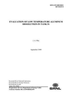 Primary view of object titled 'EVALUATION OF LOW TEMPERATURE ALUMINUM DISSOLUTION IN TANK 51'.