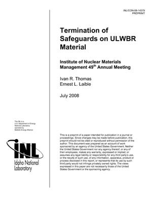 Primary view of object titled 'Termination of Safeguards on ULWBR Material'.