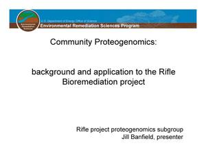 Primary view of object titled 'Community Proteogenomics: background and application to the Rifle Bioremediation project'.