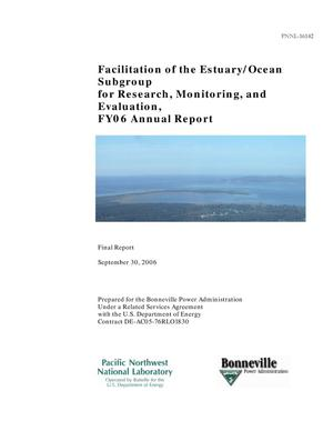 Primary view of object titled 'Facilitation of the Estuary/Ocean Subgroup for Research, Monitoring, and Evaluation, FY06 Annual Report'.