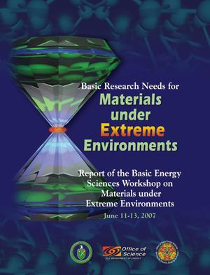 Primary view of object titled 'Basic Research Needs for Materials Under Extreme Environments. Report of the Basic Energy Sciences Workshop on Materials Under Extreme Environments, June 11-13, 2007'.