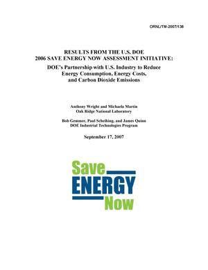 Primary view of object titled 'RESULTS FROM THE U.S. DOE 2006 SAVE ENERGY NOW ASSESSMENT INITIATIVE: DOE's Partnership with U.S. Industry to Reduce Energy Consumption, Energy Costs, and Carbon Dioxide Emissions'.