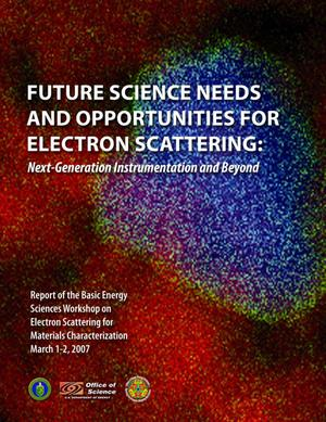 Primary view of object titled 'Future Science Needs and Opportunities for Electron Scattering: Next-Generation Instrumentation and Beyond. Report of the Basic Energy Sciences Workshop on Electron Scattering for Materials Characterization, March 1-2, 2007'.
