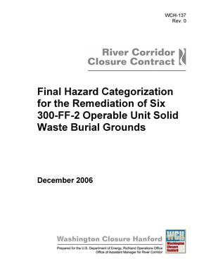 Primary view of object titled 'Final Hazard Categorization for the Remediation of Six 300-FF-2 Operable Unit Solid Waste Burial Grounds'.