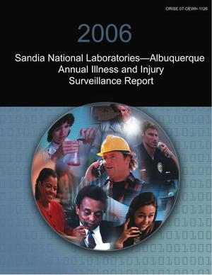 Primary view of object titled '2006 Sandia National Laboratories--Albuquerque Annual Illness and Injury Surveillance Report'.