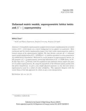 Primary view of object titled 'Deformed Matrix Models, Supersymmetric Lattice Twists and N=1/4 Supersymmetry'.