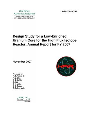 Primary view of object titled 'Design Study for a Low-enriched Uranium Core for the High Flux Isotope Reactor, Annual Report for FY 2007'.