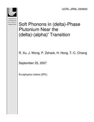 Primary view of object titled 'Soft Phonons in (delta)-Phase Plutonium Near the (delta)-(alpha)' Transition'.