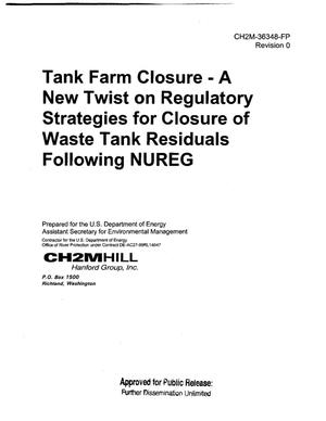 Primary view of object titled 'TANK FARM CLOSURE - A NEW TWIST ON REGULATORY STRATEGIES FOR CLOSURE OF WASTE TANK RESIDUALS FOLLOWING NUREG'.