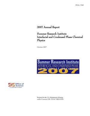 Primary view of object titled '2007 Annual Report Summer Research Institute Interfacial and Condensed Phase Chemical Physics'.