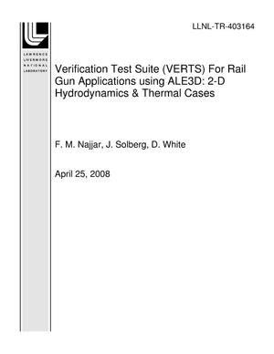 Primary view of object titled 'Verification Test Suite (VERTS) For Rail Gun Applications using ALE3D: 2-D Hydrodynamics & Thermal Cases'.