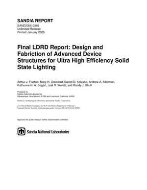 Primary view of object titled 'Final LDRD report : design and fabrication of advanced device structures for ultra high efficiency solid state lighting.'.