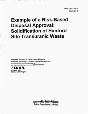 Primary view of object titled 'EXAMPLE OF A RISK BASED DISPOSAL APPROVAL SOLIDIFICATION OF HANFORD SITE TRANSURANIC (TRU) WASTE'.