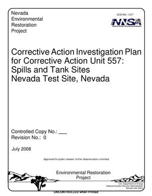Primary view of object titled 'Corrective Action Investigation Plan for Corrective Action Unit 557: Spills and Tank Sites, Nevada Test Site, Nevada, Revision 0'.