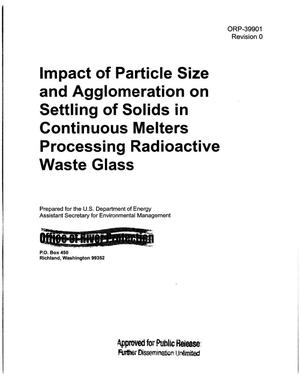 Primary view of object titled 'IMPACT OF PARTICLE SIZE AND AGGLOMERATION ON SETTLING OF SOLIDS IN CONTINUOUS MELTERS PROCESSING RADIOACTIVE WASTE GLASS'.