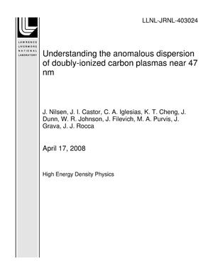 Primary view of object titled 'Understanding the anomalous dispersion of doubly-ionized carbon plasmas near 47 nm'.