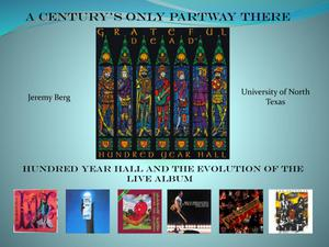 "Primary view of object titled 'A Century's Only Partway There: ""Hundred Year Hall"" and the Evolution of the Live Album [Presentation]'."