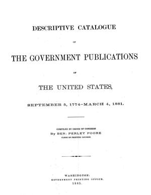 A Descriptive Catalogue of The Government Publications of the United States, September 5, 1774-March 4, 1881.
