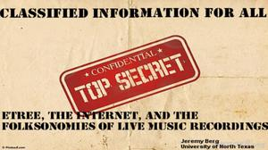 Primary view of object titled 'Classified Information for All: Etree, The Internet, and the Folksonomies of Live Music Recordings'.
