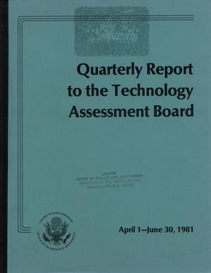 Quarterly Report to the Technology Assessment Board, April 1 - June 30, 1981